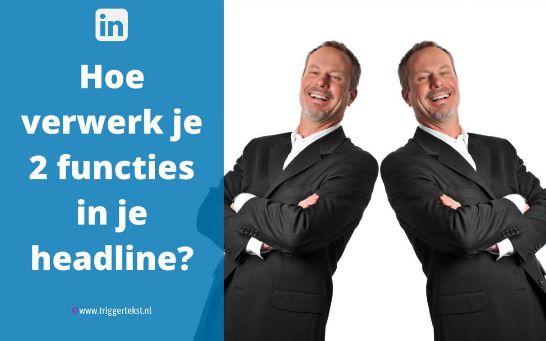 Linkedin profiel headline: hoe verwerk je meerdere functies in je headline (kopregel)?